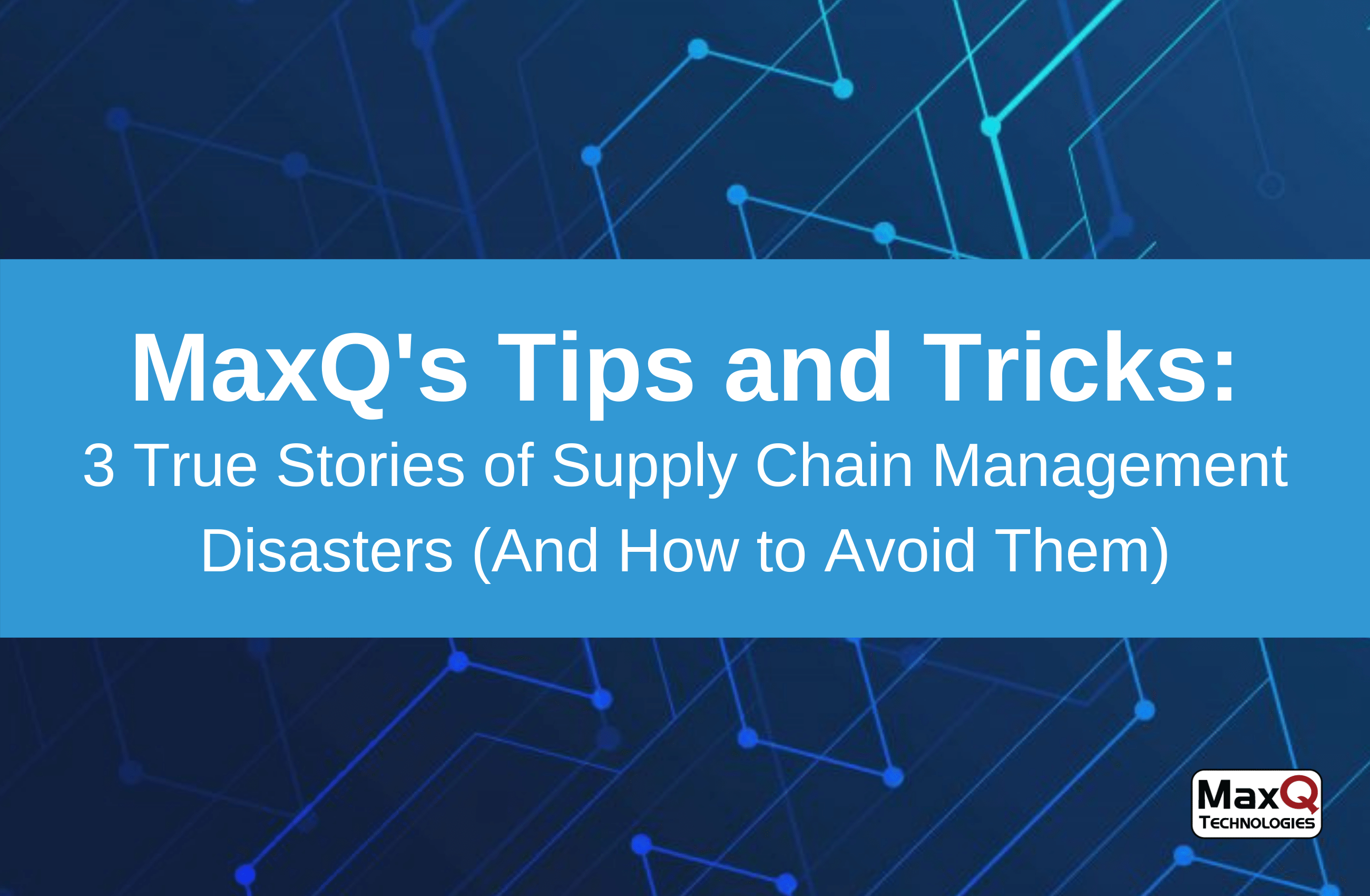 3 True Stories of Supply Chain Management Disasters (And How to Avoid Them)