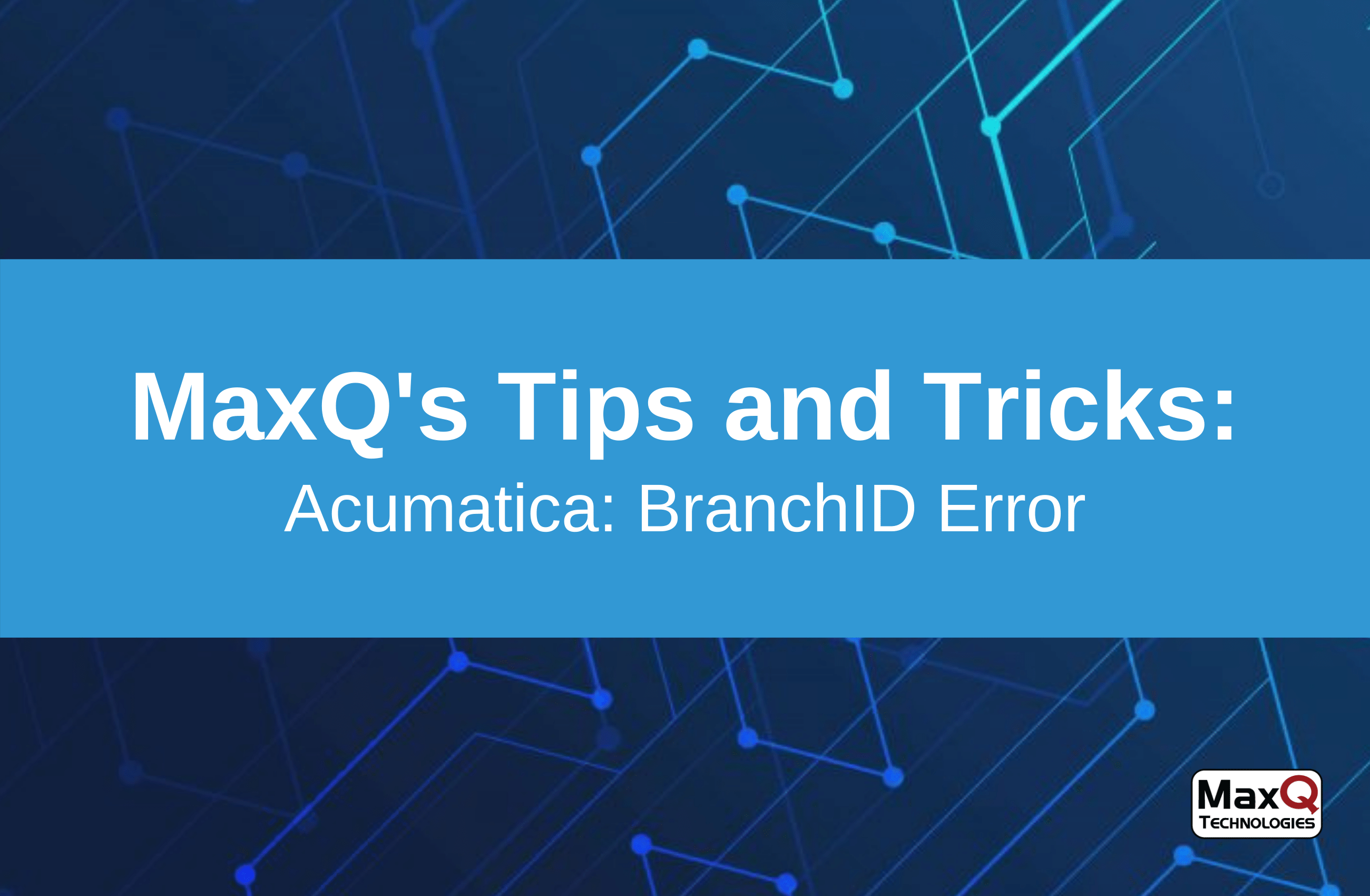 You are currently viewing Acumatica – BranchID Error