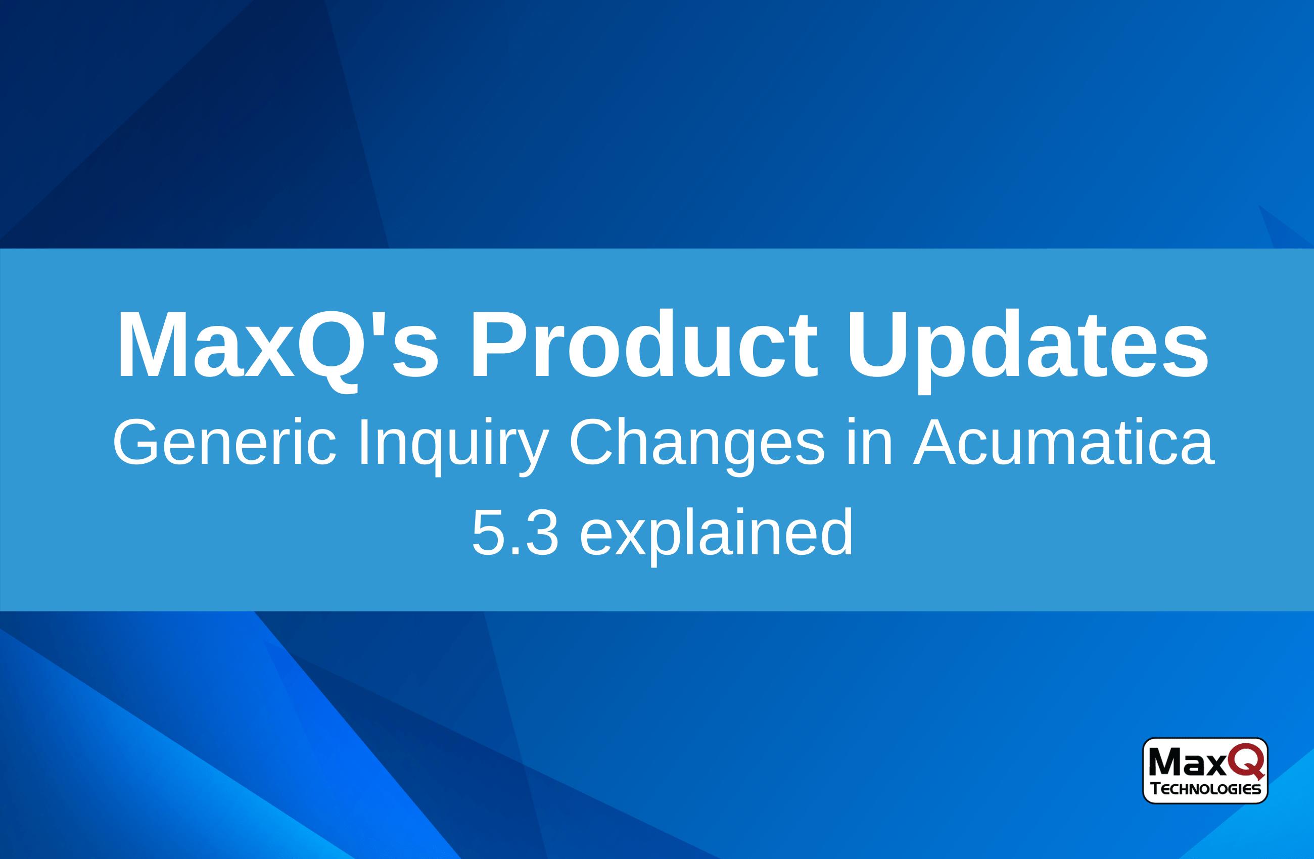 Generic Inquiry Changes in Acumatica 5.3 explained