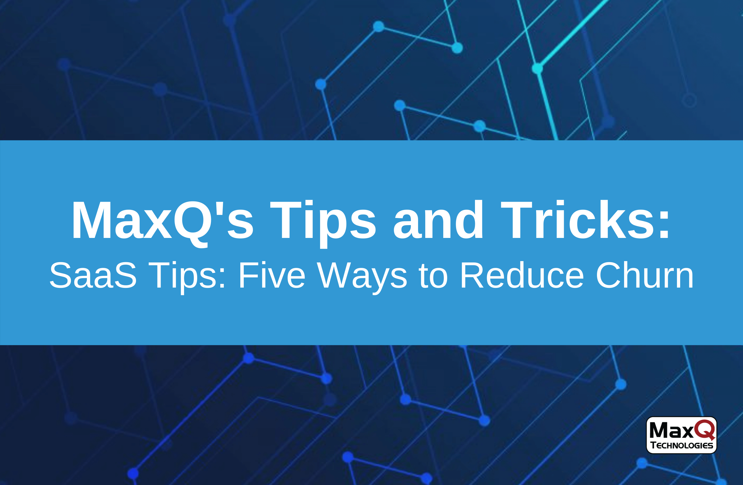 SaaS Tips: Five Ways to Reduce Churn
